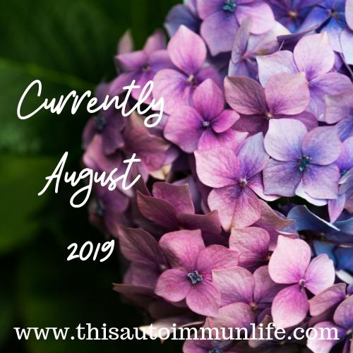 Currently August 2019 from www.thisautoimmunelife.com